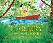 Marjory Saves the Everglades: The Story of…