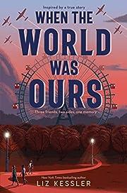 When the World Was Ours por Liz Kessler
