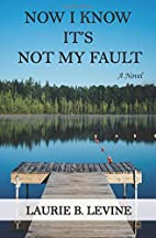 Now I Know It's Not My Fault: A Novel by…