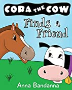 Cora the Cow Finds a Friend: A Farm Tale…