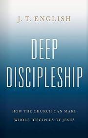 Deep Discipleship: How the Church Can Make…