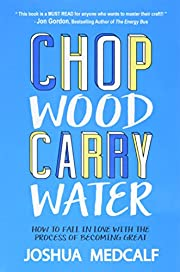 Chop Wood Carry Water: How to Fall in Love…
