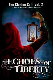 Echoes of Liberty: The Clarion Call, Vol 2…
