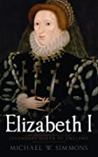 Elizabeth I: Legendary Queen Of England by…