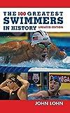 The 100 greatest swimmers in history / John Lohn