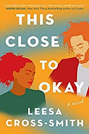 This Close to Okay: A Novel by Leesa…