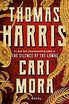 Cari Mora: A Novel by Thomas Harris