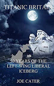 Titanic Britain: 50 Years of the Left-Wing…
