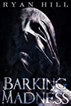 Barking Madness by Ryan Hill