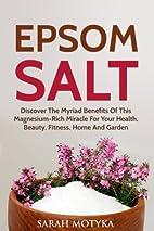 Epsom Salt: Discover the Myriad Benefits of…
