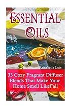 Essential Oils: 33 Cozy Fragrant Diffuser…