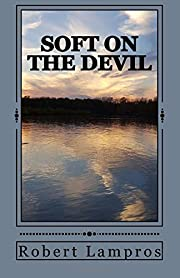 Soft on the Devil by Robert Lampros