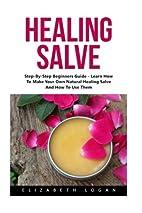 Healing Salve: Step-By-Step Beginners Guide…