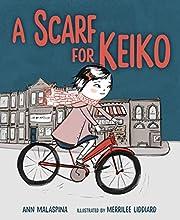 A Scarf for Keiko de Ann Malaspina