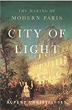 City of light : the making of modern Paris / Rupert Christiansen
