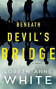 Beneath Devil's Bridge: A Novel af Loreth…