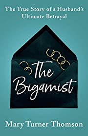 The Bigamist: The True Story of a Husband's…