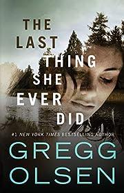 The Last Thing She Ever Did de Gregg Olsen