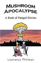 Mushroom Apocalypse: A Book of Fungal…