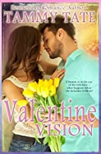 Valentine Vision by Tammy Tate