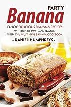 Banana Party: Enjoy Delicious Banana Recipes…