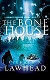 The bone house / Stephen R. Lawhead