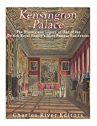 Kensington Palace: The History of One of the…