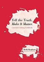 Tell the Truth. Make It Matter: A memoir…