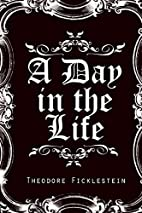 Day in the Life by Theodore Ficklestein