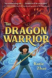 The Dragon Warrior – tekijä: Katie Zhao