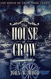 The House of Crow por John W. Wood