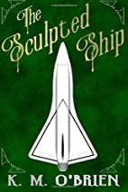 The Sculpted Ship by K. M. O'Brien