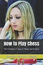 How to Play Chess: The Principles of Chess…