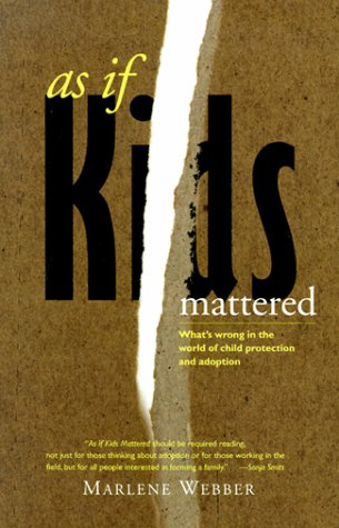 As If Kids Mattered: What's Wrong in the World of Child Protection and Adoption, by Webber, Marlene