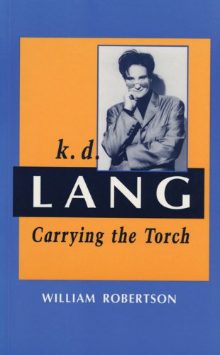 k.d. lang: Carrying the Torch, Robertson, William