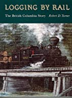 Logging by rail : the British Columbia story…