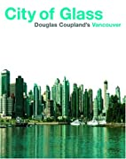 City of Glass: Douglas Coupland's Vancouver…