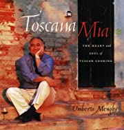 Toscana Mia: The Heart and Soul of Tuscan…