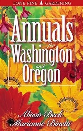 Annuals for Washington and Oregon, Beck, Alison; Binetti, Marianne; Binetti