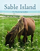 Sable Island: The Wandering Sandbar by Wendy…