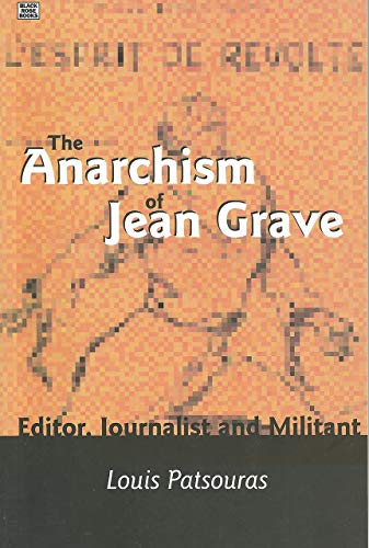 The Anarchism Of Jean Grave: Editor, Journalist and Militant, Patsouras, Louis