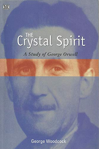 The Crystal Spirit: A Study of George Orwell, Woodcock, George