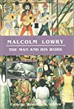 Malcolm Lowry : the man and his work