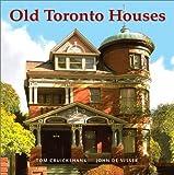 Old Toronto Houses de Tom Cruickshank