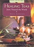 Healing teas from around the world / by Sylvia Schneider ; translated by Maya Anyas ; with a foreword by Terry Willard ; [photography: Wolf-Dieter Böttcher]