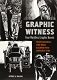 Graphic Witness: Four Wordless Graphic Novels by Frans Masereel, Lynd Ward, Giacomo Patri and Laurence Hyde, Masereel, Frans; Ward, Lynd