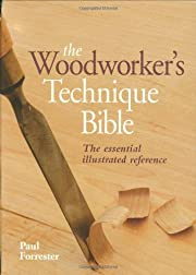 The Woodworker's Technique Bible: The…