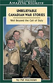 Unbelievable Canadian War Stories: Well…