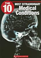 The 10 Most Extraordinary Medical Conditions…