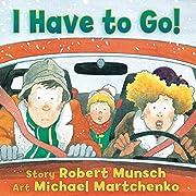 I Have to Go! de Robert Munsch